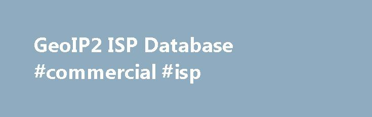 GeoIP2 ISP Database #commercial #isp http://colorado.remmont.com/geoip2-isp-database-commercial-isp/  # GeoIP2 ISP Database Product Summary: Determine the Internet Service Provider, organization name, and autonomous system organization and number associated with an IP address. The organization name is available for about 40% of corporate, government, and educational networks. In situations where we are not able to identify a specific business entity, we return the ISP name instead of the…