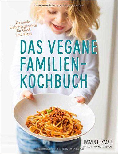 Das vegane Familienkochbuch- Gesunde Lieblingsgerichte für Groß und Klein - Vegane Rezepte für die ganze Familie: Amazon.de: Jasmin Hekmati: Bücher