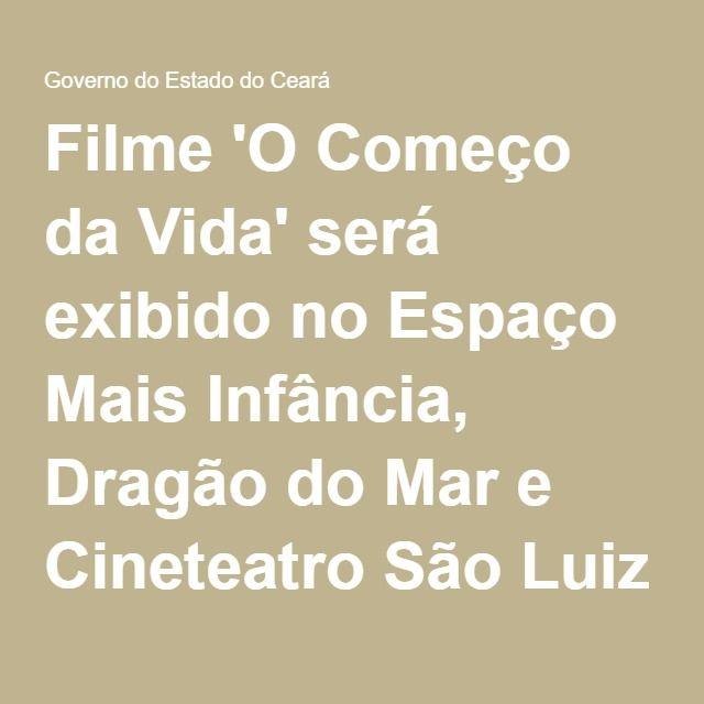 Filme 'O Começo da Vida' será exibido no Espaço Mais Infância, Dragão do Mar e Cineteatro São Luiz