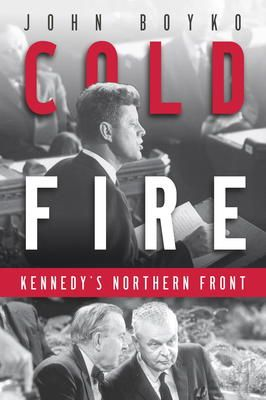 Cold Fire by John Boyko, Click to Start Reading eBook, Forget all you think you know about the Kennedy years. With narrative flair and sparkling storytellin