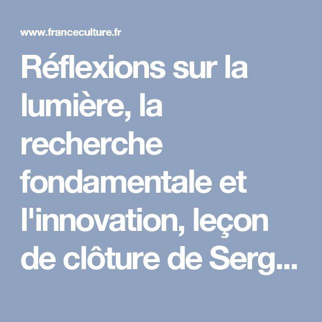 Réflexions sur la lumière, la recherche fondamentale et l'innovation, leçon de clôture de Serge Haroche