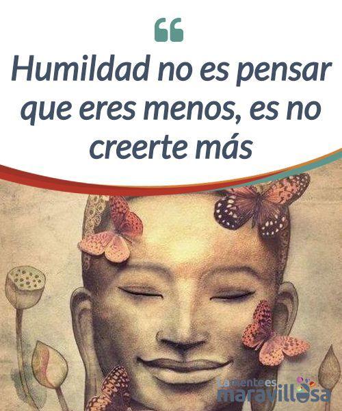 Humildad no es pensar que eres menos, es no creerte más La #humildad no está #reñida con querernos, al contrario es necesario quererse lo #suficiente para entender que nadie es más o menos que los demás. #Emociones #consejoscristianosmatrimonios