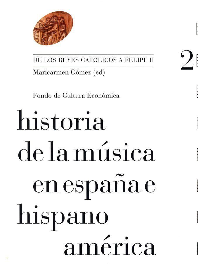 """Historia de la música en España e Hispanoamérica, vol. 2. De los Reyes católicos a Felipe II."" FCE, 2012. http://www.fondodeculturaeconomica.com/Librerias/Detalle.aspx?ctit=999378EB"
