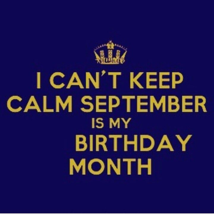 I can't keep calm September is my birthday month