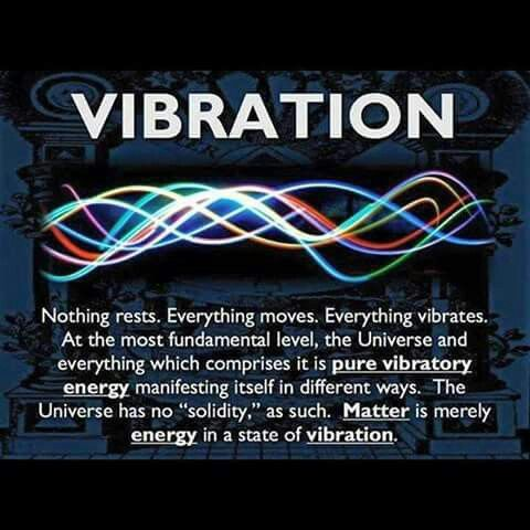 Everything moves. Everything vibrates. Matter is Energy in a state of vibration.