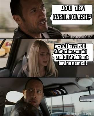 Meme Creator - Do u play CASTLE CLASH ? yes & i have PD!! vlad ...