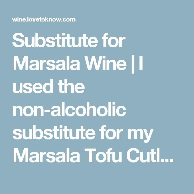 Substitute for Marsala Wine | I used the non-alcoholic substitute for my Marsala Tofu Cutlets recipe