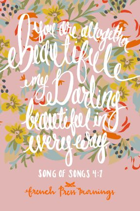"""You are altogether beautiful, my darling, beautiful in every way."" - Song of Songs 4:7 #quote 