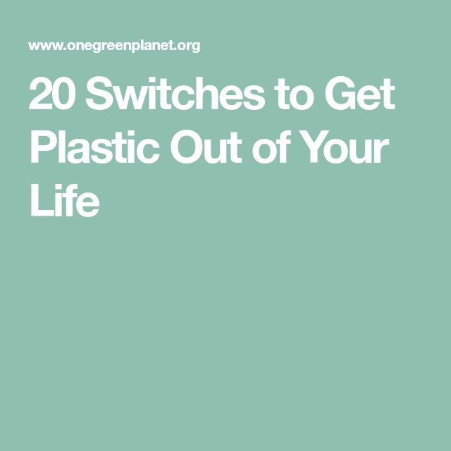 20 Switches to Get Plastic Out of Your Life
