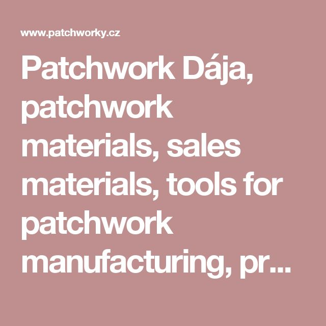 Patchwork Dája, patchwork materials, sales materials, tools for patchwork manufacturing, production and sale of products, pillows, quilts, quilt