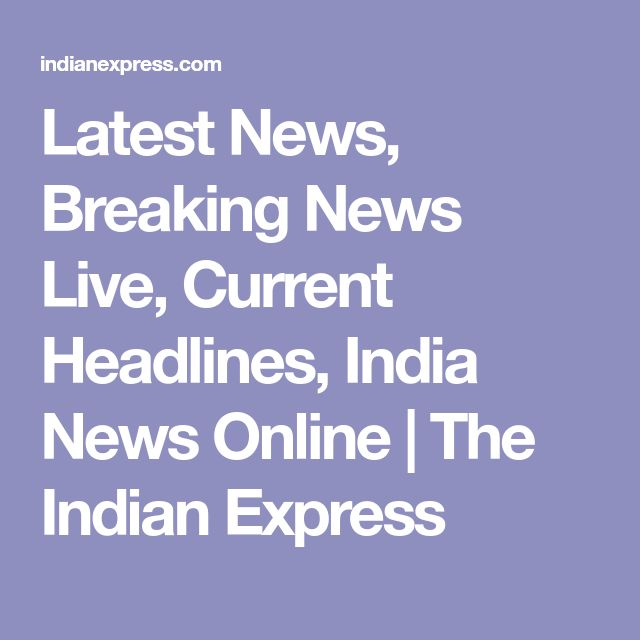 Latest News, Breaking News Live, Current Headlines, India News Online | The Indian Express