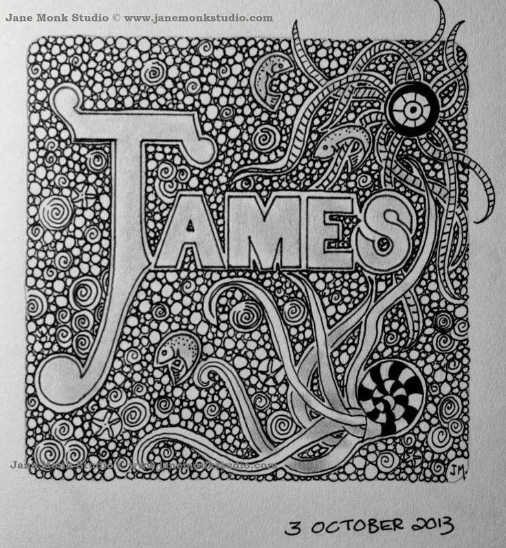 James ...draw a name and doodle around the outside to frame it.