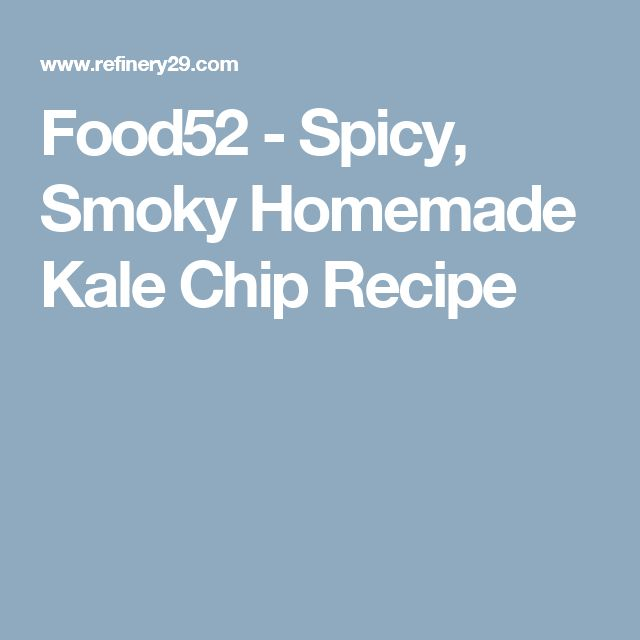 Food52 - Spicy, Smoky Homemade Kale Chip Recipe
