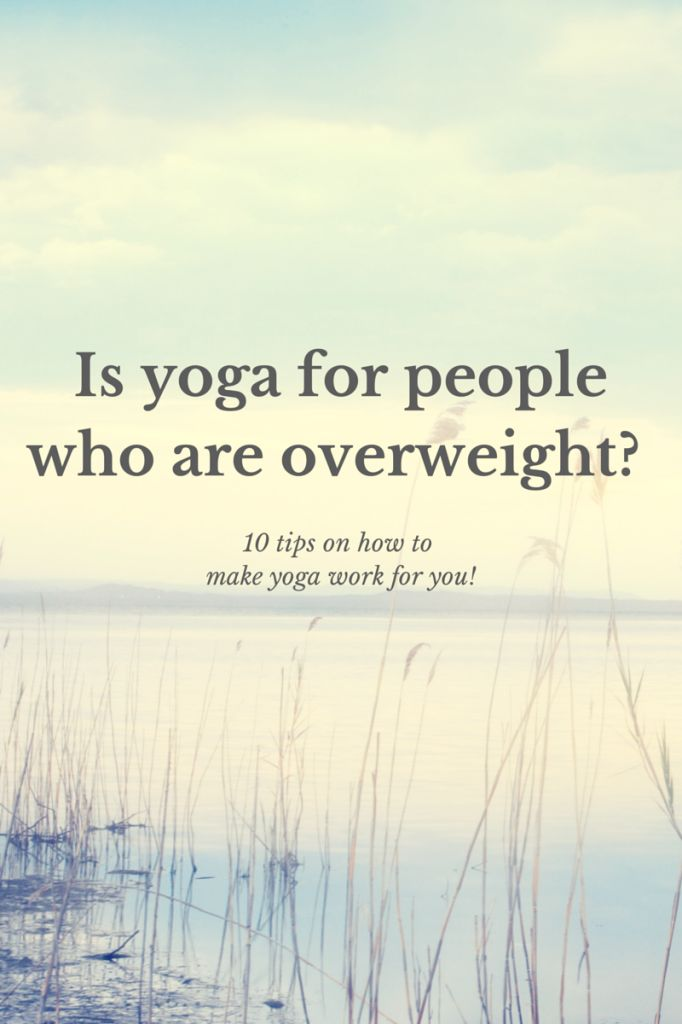 Is yoga for people who are overweight? Yes!!! Here are my top 10 tips on how to make yoga work for you if you are overweight, like me. :)