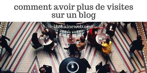 Avoir plus de visites sur un blog : ma méthode http://www.lachaineweb.com/avoir-plus-de-visites-sur-un-blog-methode/