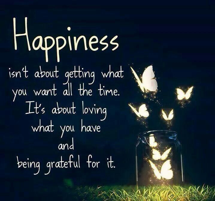 True - cherish what you have - especially your family and friends. .. .