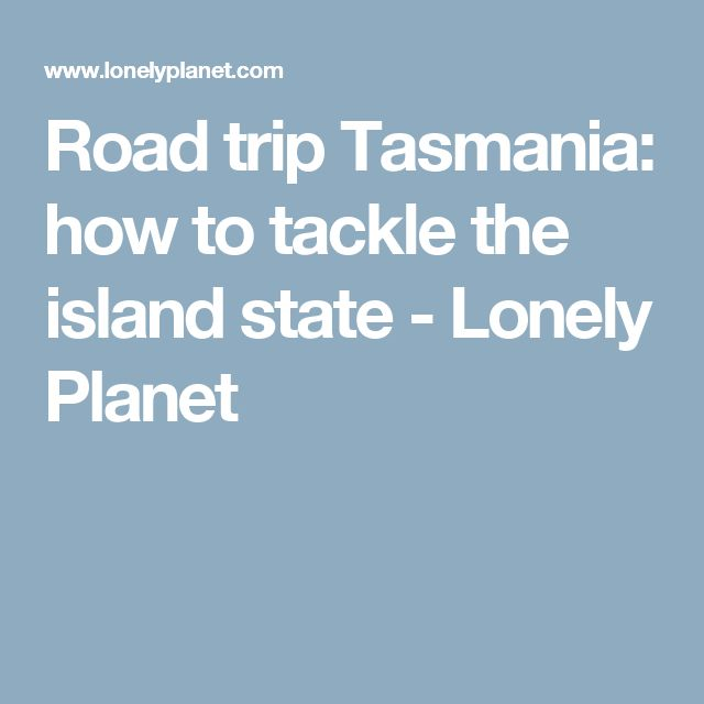 Road trip Tasmania: how to tackle the island state - Lonely Planet