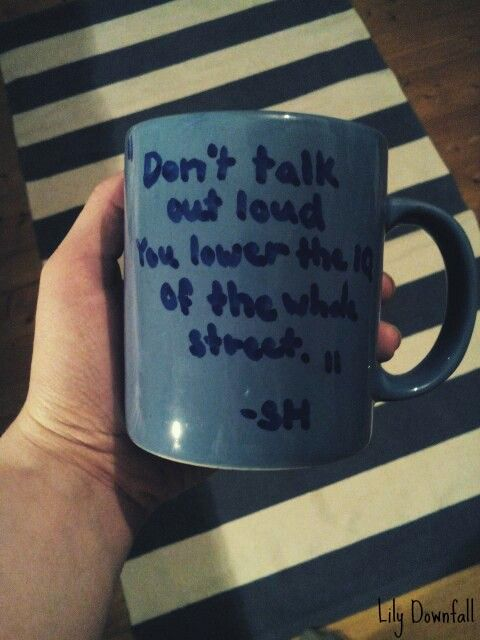 This is my favourite quote from Sherlock. I love this scene, so I decorate this mug. This is my DIY Sherlock project.