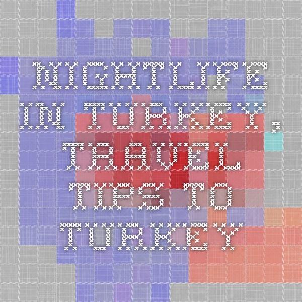 Nightlife in Turkey, travel tips to Turkey