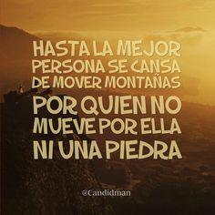 """""""Hasta la mejor persona se cansa de mover montañas por quien no mueve por ella ni una piedra"""". @candidman #Frases #Desamor"""