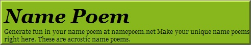 Generate fun in your name poem at namepoem.net Make your unique name poems right here. These are acrostic name poems.