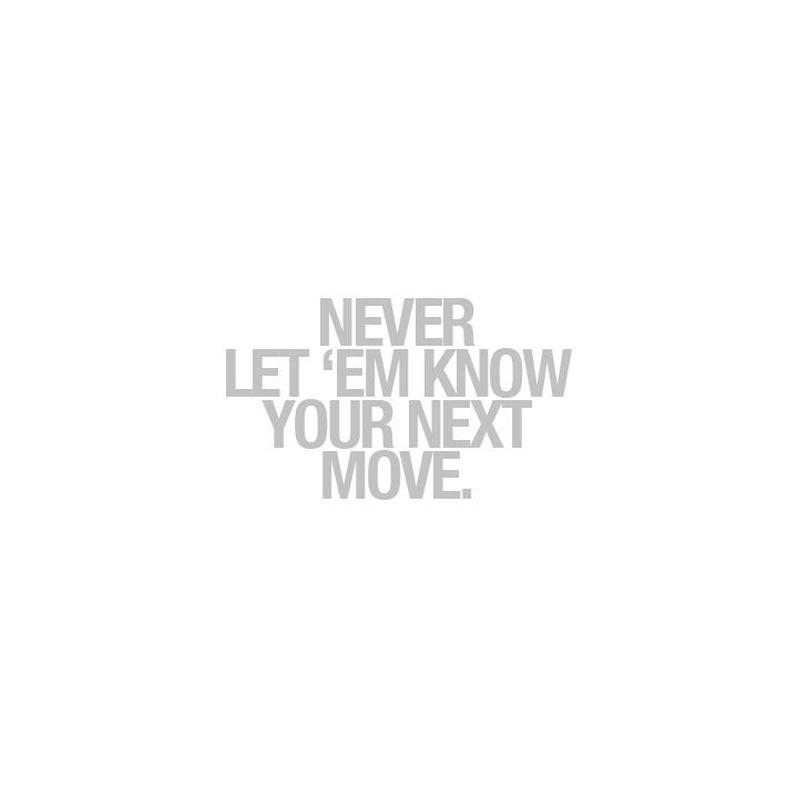 Never let them know your next move.: Thoughts, Inspiration, Quotes, Moving, Ems Guess, Dark Side, Truths, True, Things