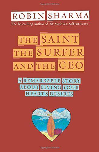 IL SANTO, IL SURFISTA E L'AMMINISTRATORE DELEGATO - The Saint, the Surfer, and the CEO: A Remarkable Story about Living Your Heart's Desires by Robin Sharma   http://www.ilgiardinodeilibri.it/libri/__il-santo-il-surfista-e-l-amministratore-delegato-robin-sharma.php?PN=130