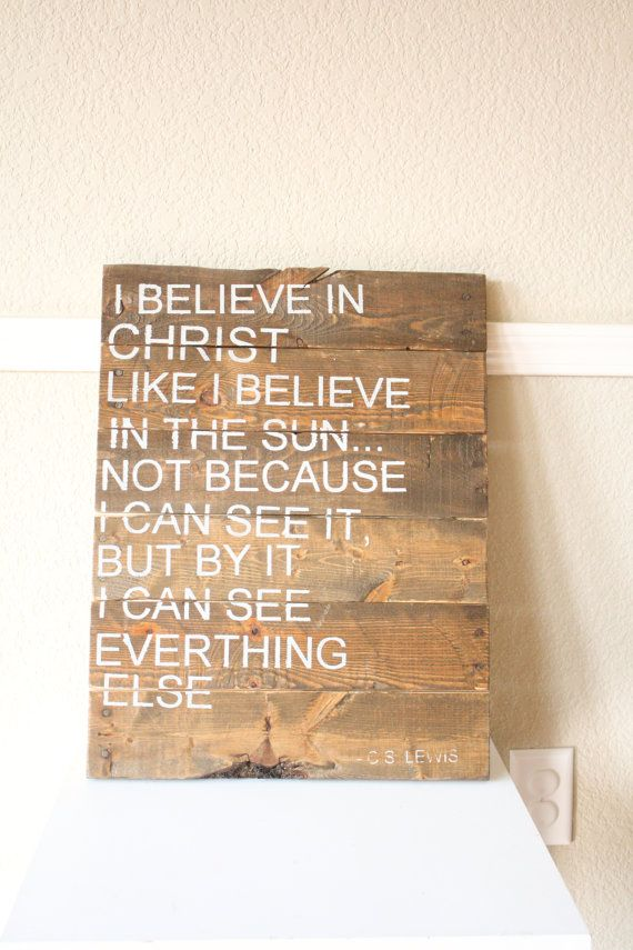 I BELIEVE IN CHRIST Reclaimed Wood Sign by WTGDesigns $50 C.S. Lewis Quote