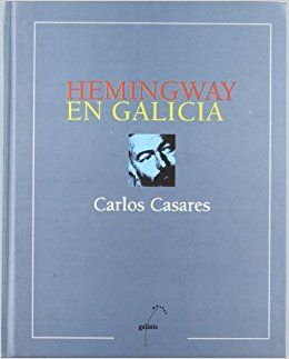 HEMINGWAY EN GALICIA. 1999. SIGNATURA: L2-2089.  http://kmelot.biblioteca.udc.es/record=b1221726~S1*gag