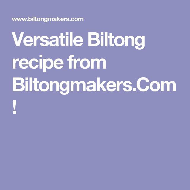 Versatile Biltong recipe from Biltongmakers.Com!