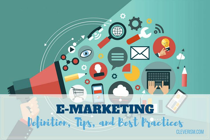 E-Marketing: Definition, Tips, and Best Practices