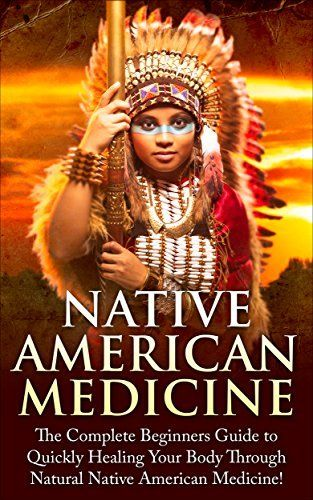 Native American Healing: The Complete Beginner's Guide to Healing Your Body Through Natural Native American Medicine (Native American Medicine -  Native ... - Herbs - Eliminate Disease - Healing) by Mary Addiler, http://www.amazon.com/dp/B00T53MN9Y/ref=cm_sw_r_pi_dp_djn2ub1CT4J3H