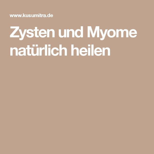 Zysten und Myome natürlich heilen