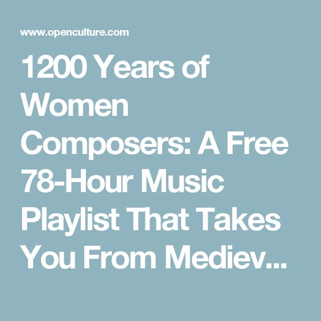 1200 Years of Women Composers: A Free 78-Hour Music Playlist That Takes You From Medieval Times to Now | Open Culture