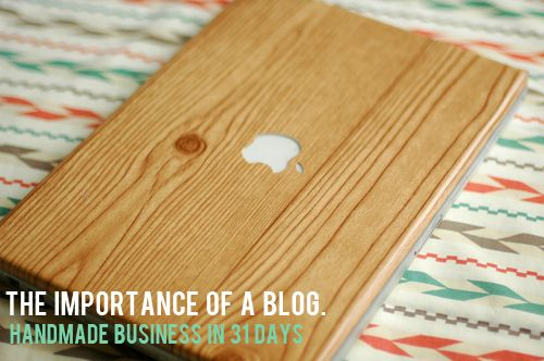 {Handmade Business in 31 Days — Day 2, The importance of a blog.}