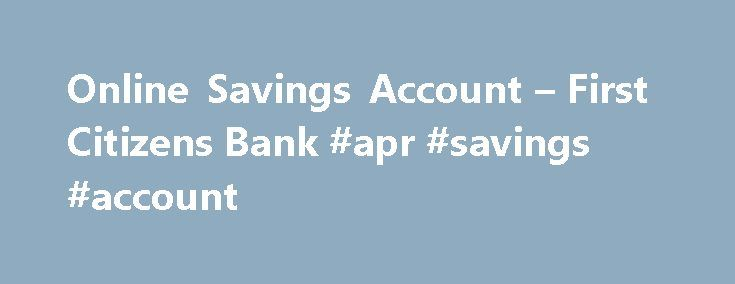 Online Savings Account – First Citizens Bank #apr #savings #account http://savings.remmont.com/online-savings-account-first-citizens-bank-apr-savings-account/  JavaScript is required for this site to function properly. Find instructions for how to enable...