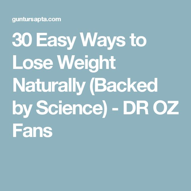 30 Easy Ways to Lose Weight Naturally (Backed by Science) - DR OZ Fans
