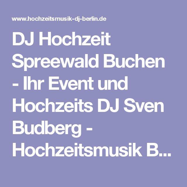 DJ Hochzeit Spreewald Buchen - Ihr Event und Hochzeits DJ Sven Budberg - Hochzeitsmusik Berlin Info