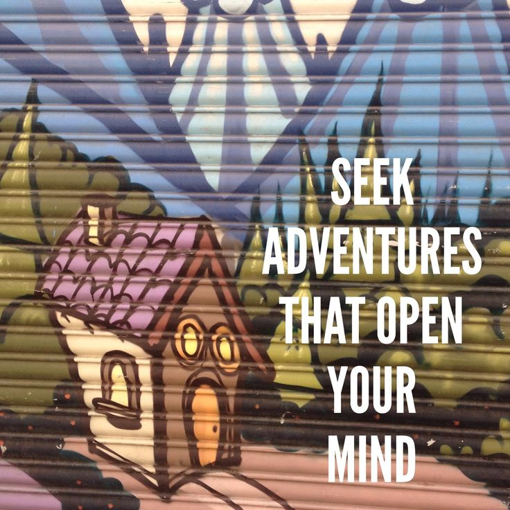 Seek Adventures that open your mind