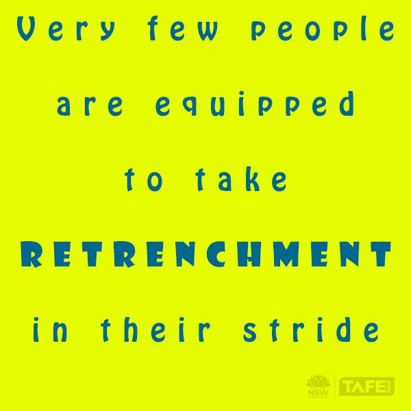 Being retrenched is never a pleasant experience but there are many things you can do to regain your confidence.