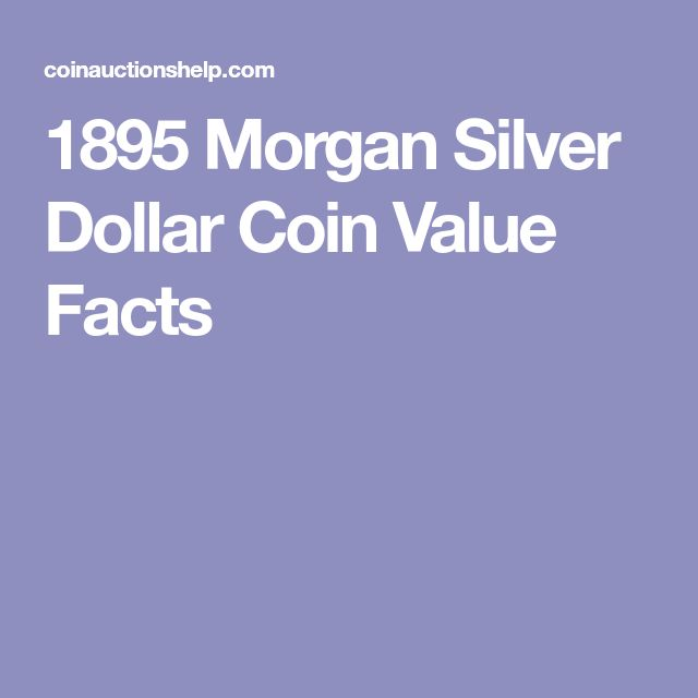 1895 Morgan Silver Dollar Coin Value Facts