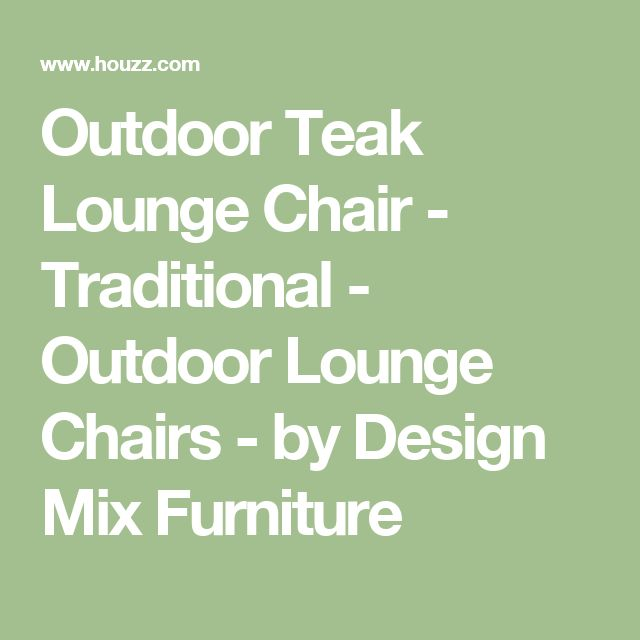 Outdoor Teak Lounge Chair - Traditional - Outdoor Lounge Chairs - by Design Mix Furniture