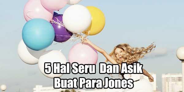 5 Hal Seru dan Asik Untuk Para Jones Ingin Merasa Bahagia