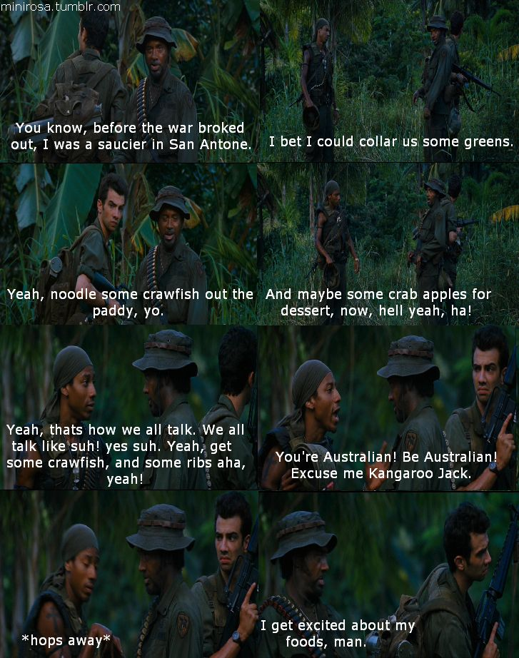 "Tropic Thunder. I thinking about this part the other day. I does bother me though that they that didn't put the part where Alpa mimics Kirk when he says ""hell yeah! Ha!"""