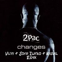 2Pac - Changes (Vijay & Sofia Zlatko, Kasùal Remix) by Vijay and Sofia on SoundCloud