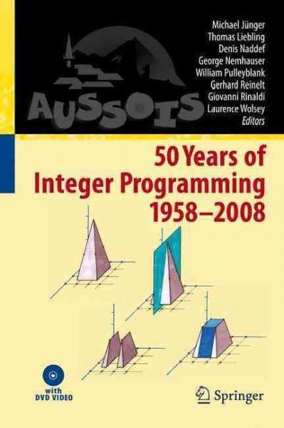 50 Years of Integer Programming 1958-2008: From the Early Years to the State-of-the-Art