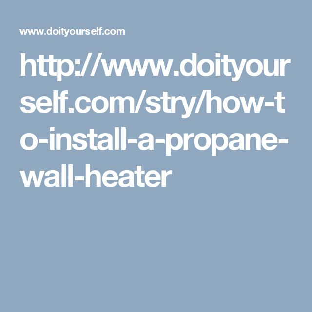 http://www.doityourself.com/stry/how-to-install-a-propane-wall-heater