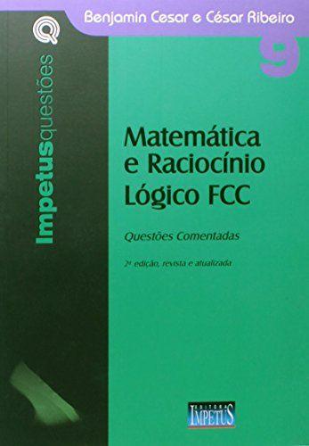 Saiba Mais -  Matematica e Raciocinio Logico Fcc: Questoes Comentadas - Vol. 9 - Colecao Impetus Questoes  #Aprovado