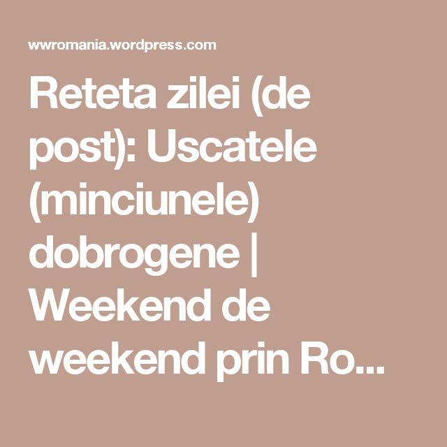 Reteta zilei (de post): Uscatele (minciunele) dobrogene | Weekend de weekend prin România