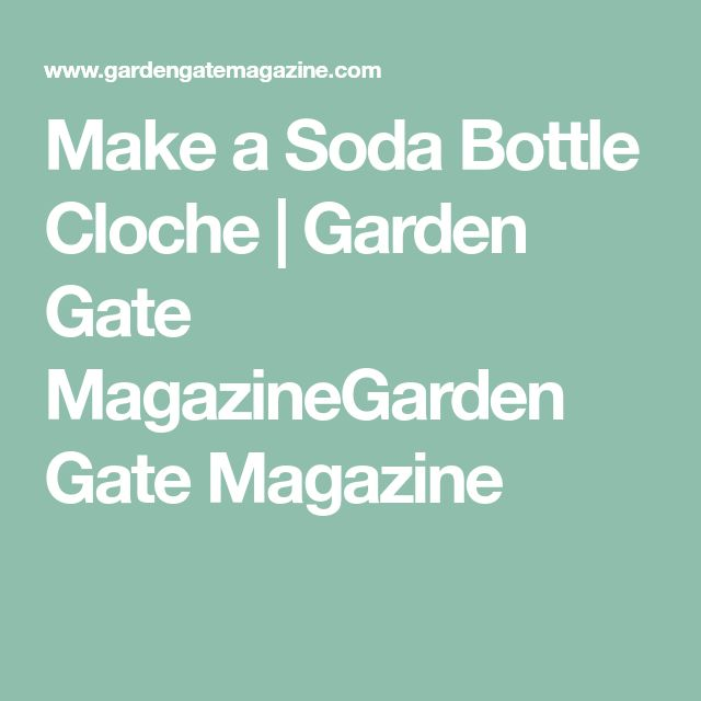 Make a Soda Bottle Cloche | Garden Gate MagazineGarden Gate Magazine